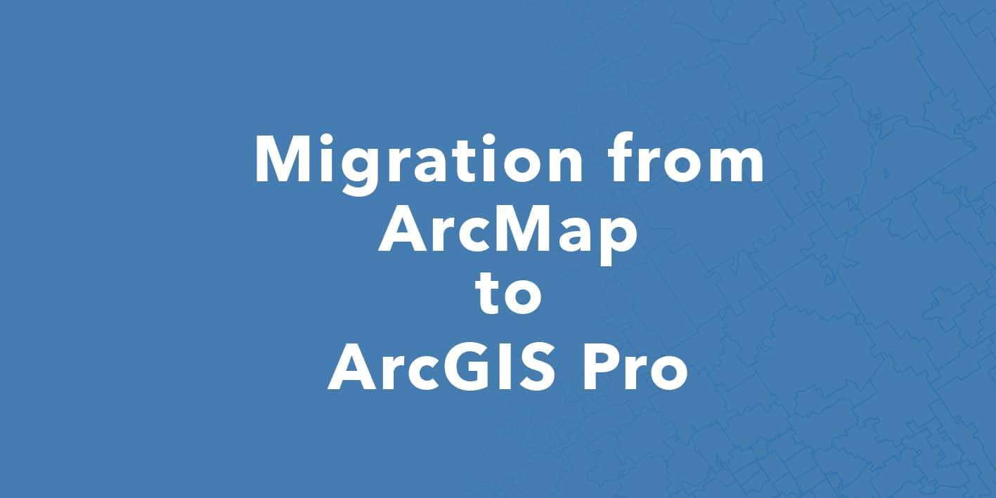 Helpdesk - Migration ArcMAP to ArcGIS Pro