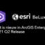 Wat is nieuw ArcGIS Enterprise Q2 2021 release